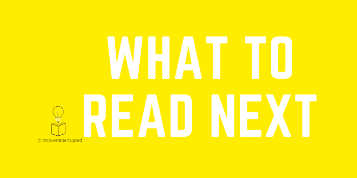 """Yellow & white """"WHAT TO READ NEXT"""" banner with @introvertinterrupted logo on left handside"""