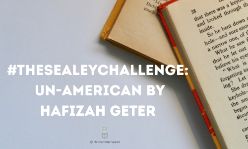 #TheSealeyChallenge: Un-American by Hafizah Geter   Created by @IntrovertInterrupted