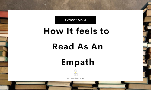 Sunday Chat: How It feels to Read As An Empath  Banner by @Introvert Interrupted
